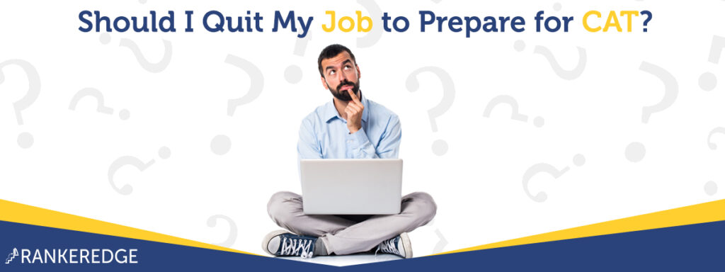 Should I quit my job to prepare for CAT?